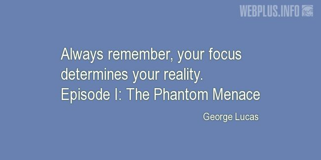 Quotes and pictures for Star Wars. «Your focus determines your reality» quotation with photo.