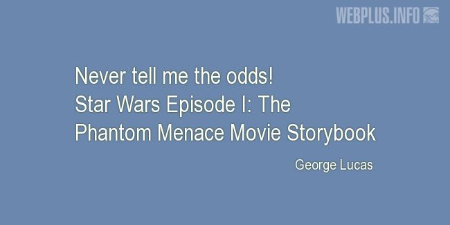 Quotes and pictures for Star Wars. «The odds» quotation with photo.