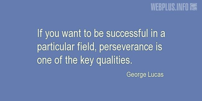 Quotes and pictures for George Lucas – Inspirational. «Perseverance is one of the key qualities» quotation with photo.