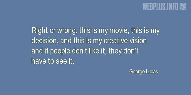 Quotes and pictures for George Lucas – Inspirational. «This is my creative vision» quotation with photo.