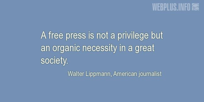Quotes and pictures for Press Freedom. «An organic necessity in a great society» quotation with photo.
