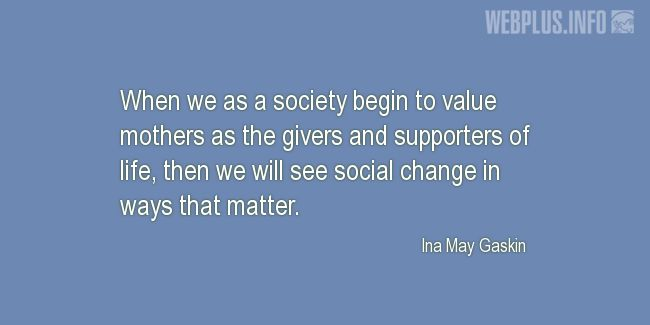 Quotes and pictures for Midwives Day. «Then we will see social change» quotation with photo.