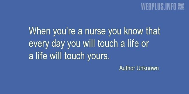 Quotes and pictures for Nurses Day. «Every day you will touch a life» quotation with photo.