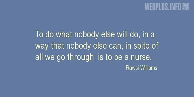 Quotes and pictures for Nurses Day. «To do what nobody else will do» quotation with photo.