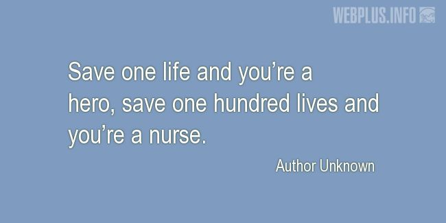 Quotes and pictures for Nurses Day. «Save one hundred lives and you're a nurse» quotation with photo.