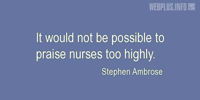 Quotes and pictures for Nurses Day. «It would not be possible» quotation with photo.
