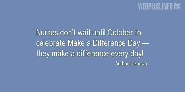 Quotes and pictures for Nurses Day. «They make a difference every day» quotation with photo.