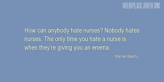 Quotes and pictures for Funny. «Nobody hates nurses» quotation with photo.