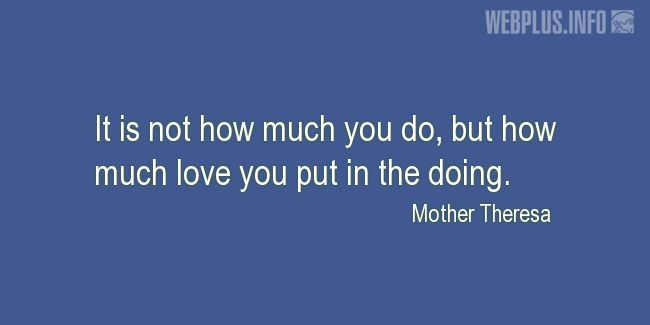Quotes and pictures for Students. «How much love you put in the doing» quotation with photo.