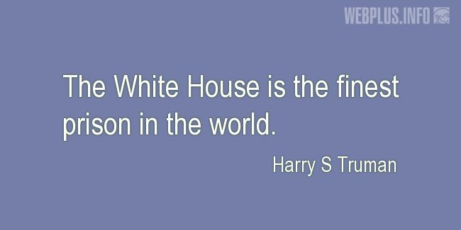 Quotes and pictures for Harry S Truman. «The finest prison in the world» quotation with photo.