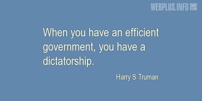 Quotes and pictures for Harry S Truman. «An efficient government» quotation with photo.
