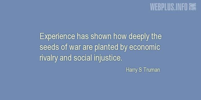 Quotes and pictures for Harry S Truman. «Economic rivalry and social injustice» quotation with photo.