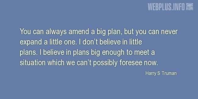 Quotes and pictures for Harry S Truman. «A big plan» quotation with photo.