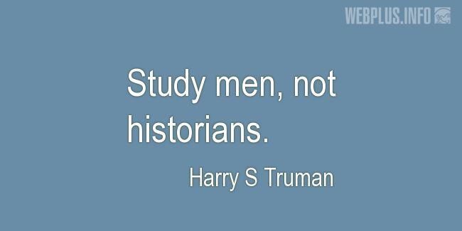 Quotes and pictures for Harry S Truman. «Study men» quotation with photo.