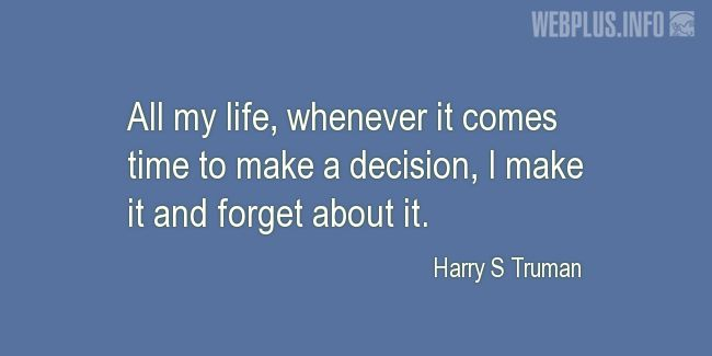 Quotes and pictures for Harry S Truman. «I make it and forget about it» quotation with photo.