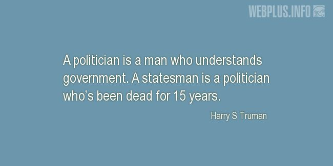 Quotes and pictures for Truman about politics. «A politician» quotation with photo.