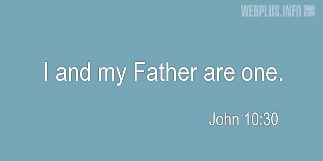 Quotes and pictures for BIBLE VERSES ABOUT THE HOLY TRINITY. «John 10:30» quotation with photo.