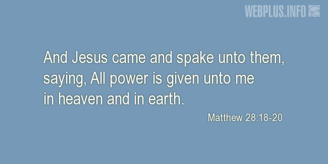 Quotes and pictures for BIBLE VERSES ABOUT THE HOLY TRINITY. «Matthew 28:18-20» quotation with photo.