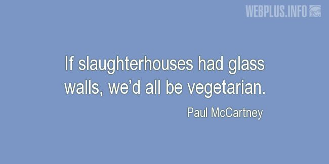 Quotes and pictures for Vegan. «If slaughterhouses had glass walls» quotation with photo.
