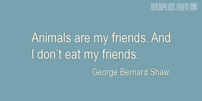 Quotes and pictures for Celebrity Vegans. «I don't eat my friends» quotation with photo.