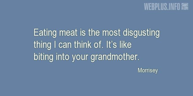 Quotes and pictures for Celebrity Vegans. «The most disgusting thing» quotation with photo.