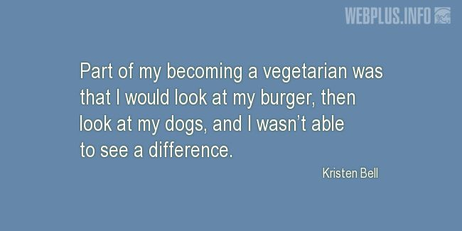 Quotes and pictures for Celebrity Vegans. «I wasn't able to see a difference» quotation with photo.