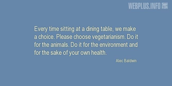Quotes and pictures for Celebrity Vegans. «Every time sitting at a dining table» quotation with photo.