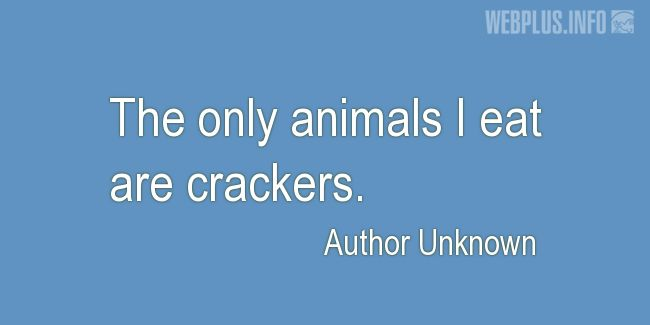 Quotes and pictures for Funny. «The only animals I eat» quotation with photo.