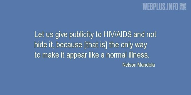 Quotes and pictures for HIV/AIDS Day. «Let us give publicity to HIV/AIDS» quotation with photo.
