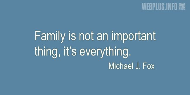 Quotes and pictures for Family. «It's everything» quotation with photo.