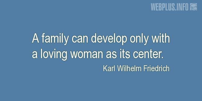 Quotes and pictures for Family. «With a loving woman as its center» quotation with photo.