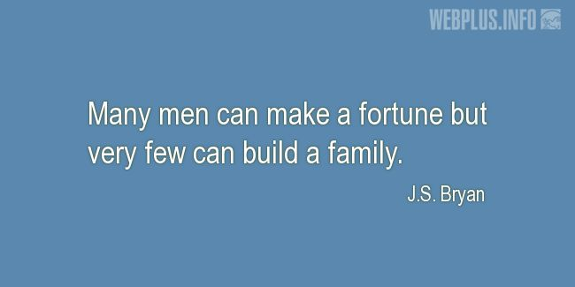 Quotes and pictures for Family. «Very few can build a family» quotation with photo.