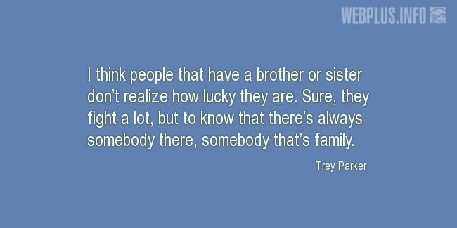 Quotes and pictures for Brothers and sisters. «There's always somebody there» quotation with photo.