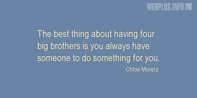 Quotes and pictures for Brothers and sisters. «You always have someone to do something for you» quotation with photo.
