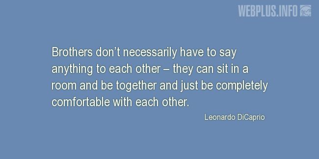 Quotes and pictures for Brothers and sisters. «Brothers don't necessarily have to say anything to each other» quotation with photo.