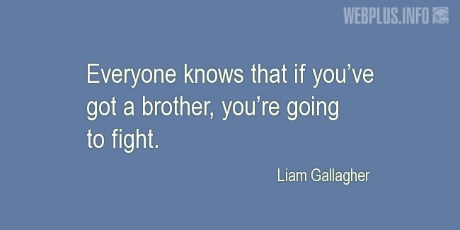 Quotes and pictures for Brothers and sisters. «If you've got a brother, you're going to fight» quotation with photo.