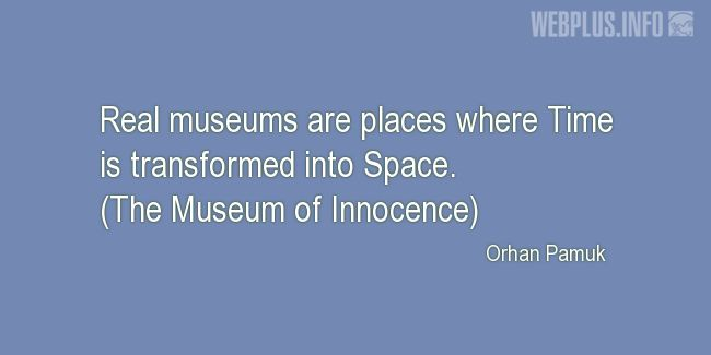 Quotes and pictures for Museums. «Real museums» quotation with photo.