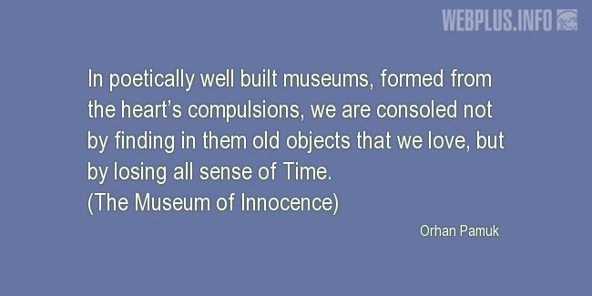 Quotes and pictures for Museums. «In poetically well built museums» quotation with photo.