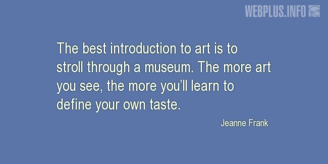 Quotes and pictures for Museums. «The more art you see…» quotation with photo.