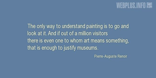 Quotes and pictures for Museums. «That is enough to justify museums» quotation with photo.