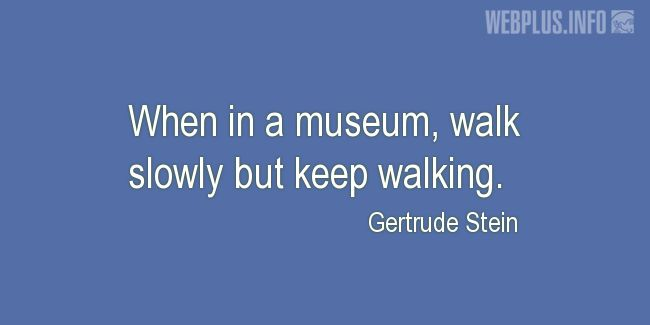 Quotes and pictures for Museums. «When in a museum» quotation with photo.