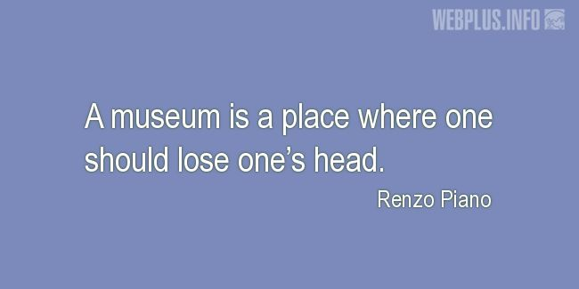 Quotes and pictures for Museums. «A place where one should lose one's head» quotation with photo.