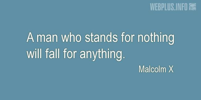Quotes and pictures for Malcolm X. «A man who stands for nothing» quotation with photo.