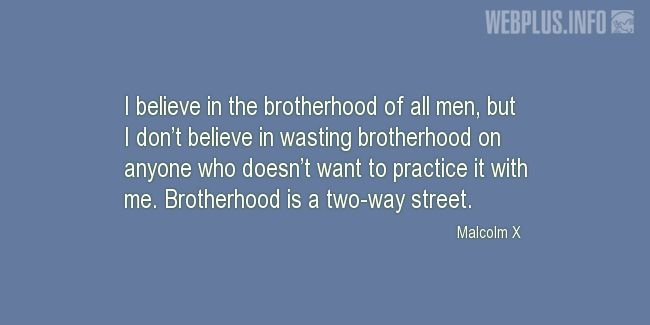 Quotes and pictures for Malcolm X. «Brotherhood is a two-way street» quotation with photo.