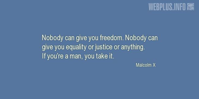Quotes and pictures for Malcolm X. «Nobody can give you freedom» quotation with photo.