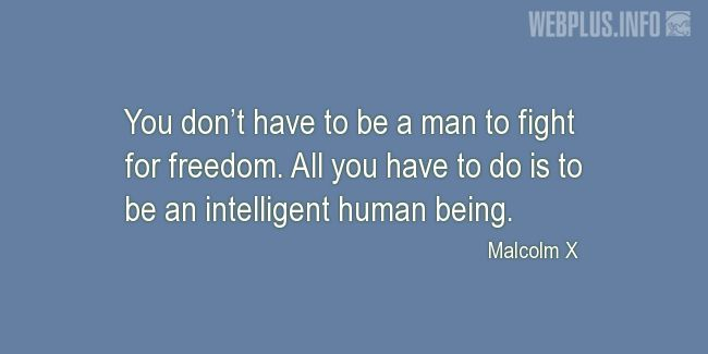 Quotes and pictures for Malcolm X. «You don't have to be a man to fight for freedom» quotation with photo.