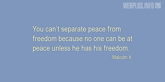 Quotes and pictures for Malcolm X. «You can't separate peace from freedom» quotation with photo.