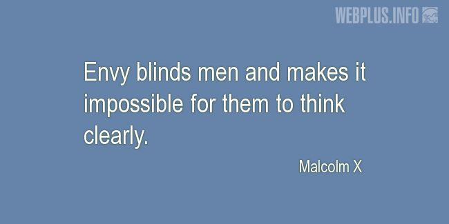 Quotes and pictures for Malcolm X. «Envy blinds men» quotation with photo.