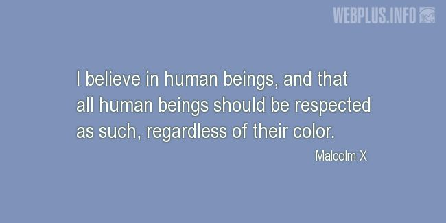 Quotes and pictures for Malcolm X. «I believe in human beings» quotation with photo.