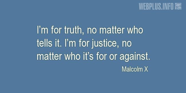 Quotes and pictures for Malcolm X. «I'm for truth, no matter who tells it» quotation with photo.